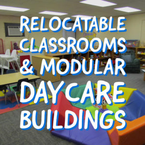 Classrooms and daycare buildings
